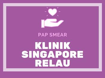 KLINIK SINGAPORE RELAU - PAP SMEAR